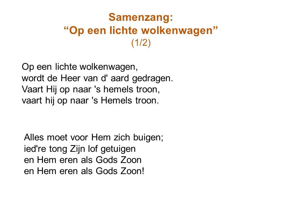 """Samenzang: """"Op een lichte wolkenwagen"""" (1/2) Alles moet voor Hem zich buigen; ied're tong Zijn lof getuigen en Hem eren als Gods Zoon en Hem eren als"""