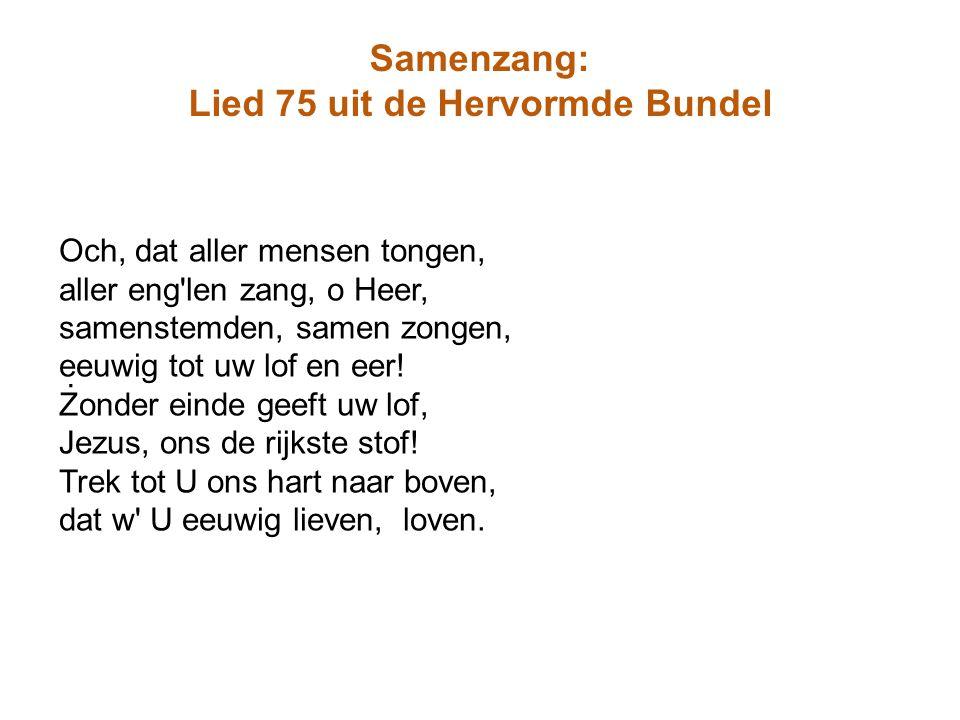 Samenzang: Lied 75 uit de Hervormde Bundel. Och, dat aller mensen tongen, aller eng'len zang, o Heer, samenstemden, samen zongen, eeuwig tot uw lof en