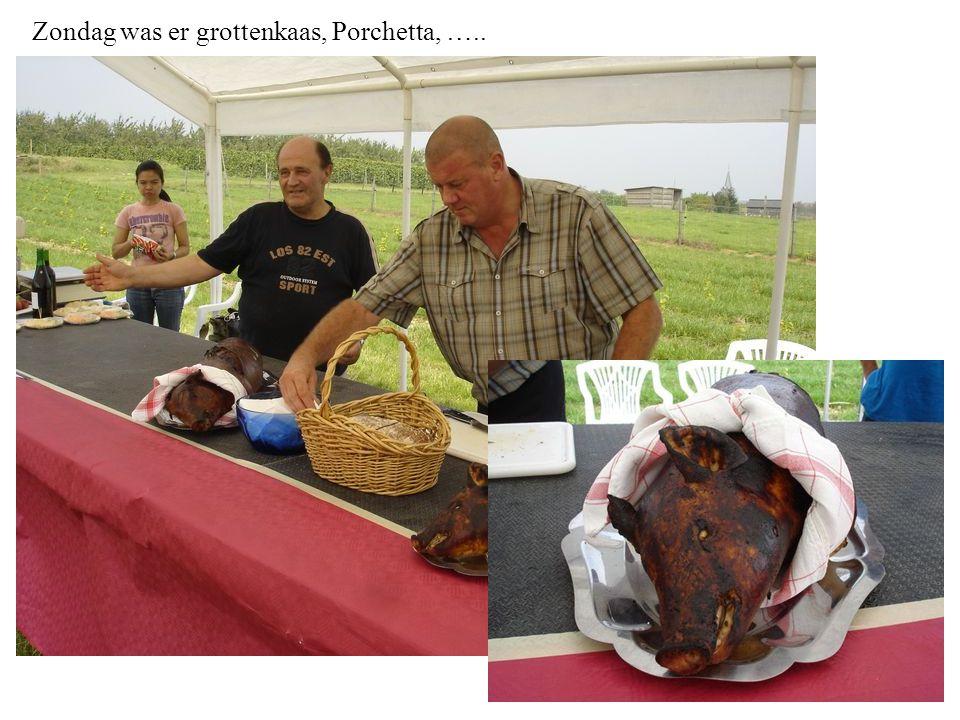 Zondag was er grottenkaas, Porchetta, …..
