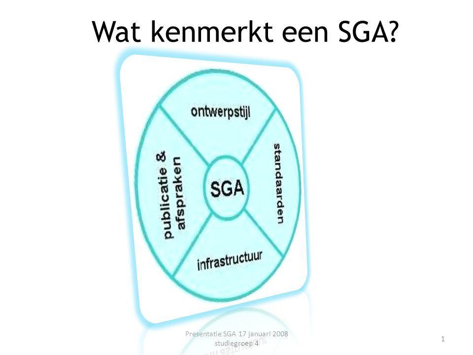 Wat kenmerkt een SGA? Presentatie SGA 17 januari 2008 studiegroep 4 1