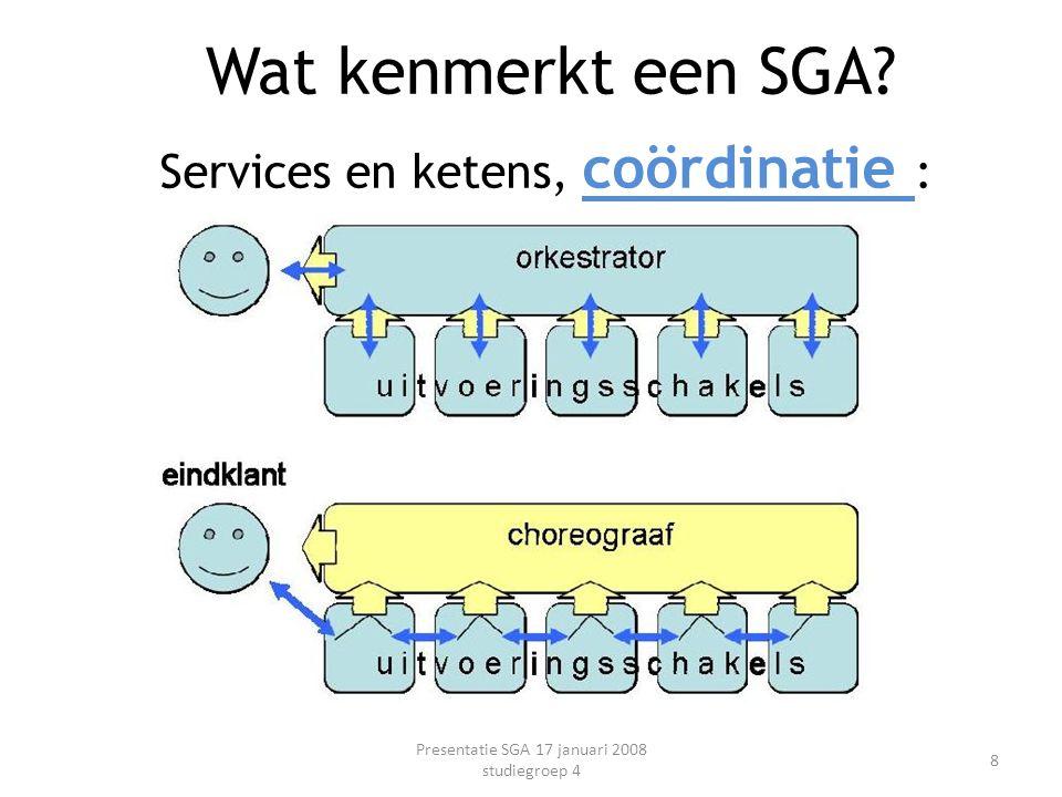 Services en ketens, coördinatie : Presentatie SGA 17 januari 2008 studiegroep 4 8 Wat kenmerkt een SGA?