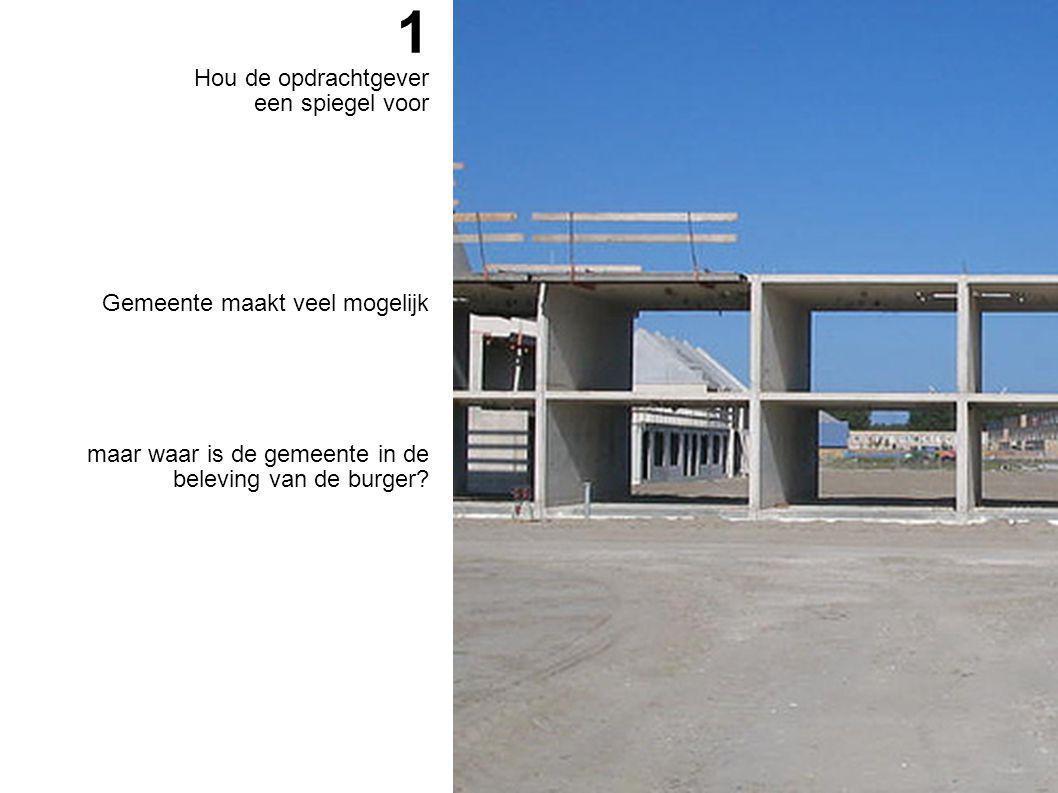 1 Hou de opdrachtgever een spiegel voor Gemeente maakt veel mogelijk maar waar is de gemeente in de beleving van de burger