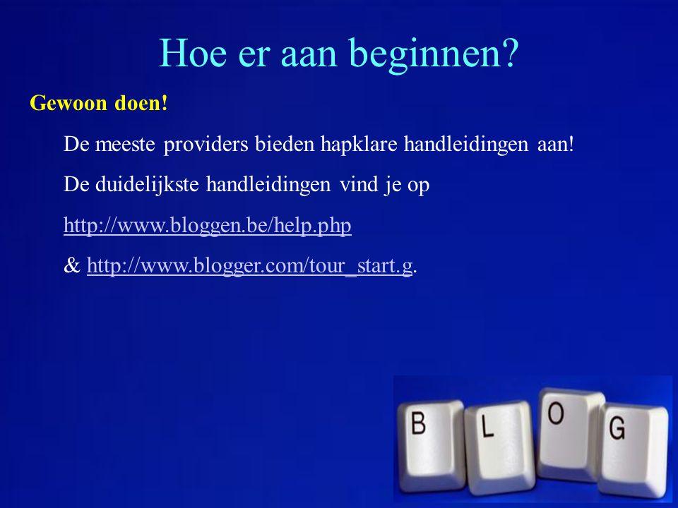 Hoe er aan beginnen? Gewoon doen! De meeste providers bieden hapklare handleidingen aan! De duidelijkste handleidingen vind je op http://www.bloggen.b