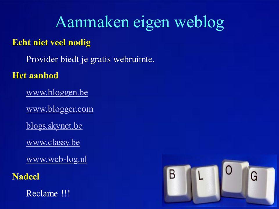 Aanmaken eigen weblog Echt niet veel nodig Provider biedt je gratis webruimte. Het aanbod www.bloggen.be www.blogger.com blogs.skynet.be www.classy.be