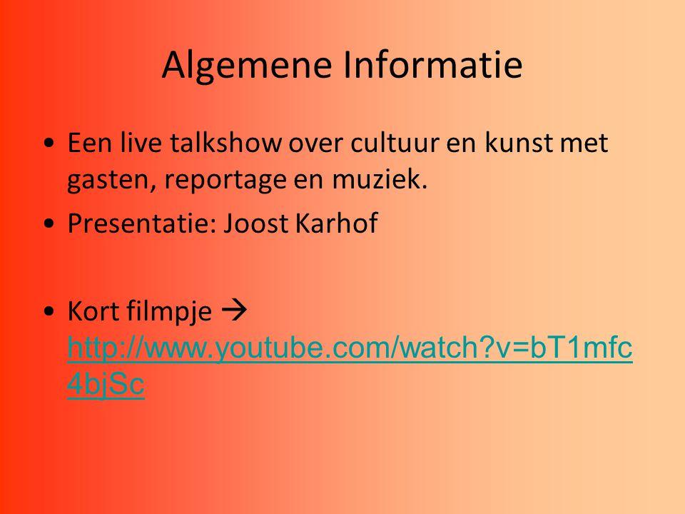 Algemene Informatie Een live talkshow over cultuur en kunst met gasten, reportage en muziek. Presentatie: Joost Karhof Kort filmpje  http://www.youtu