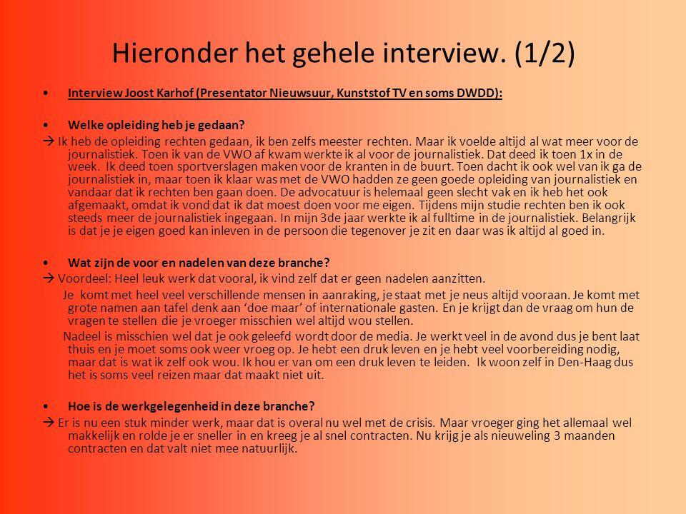 Hieronder het gehele interview. (1/2) Interview Joost Karhof (Presentator Nieuwsuur, Kunststof TV en soms DWDD): Welke opleiding heb je gedaan?  Ik h