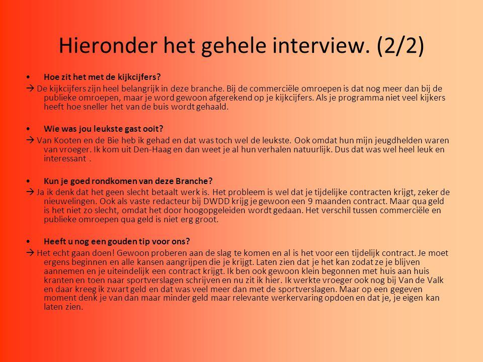 Hieronder het gehele interview. (2/2) Hoe zit het met de kijkcijfers?  De kijkcijfers zijn heel belangrijk in deze branche. Bij de commerciële omroep