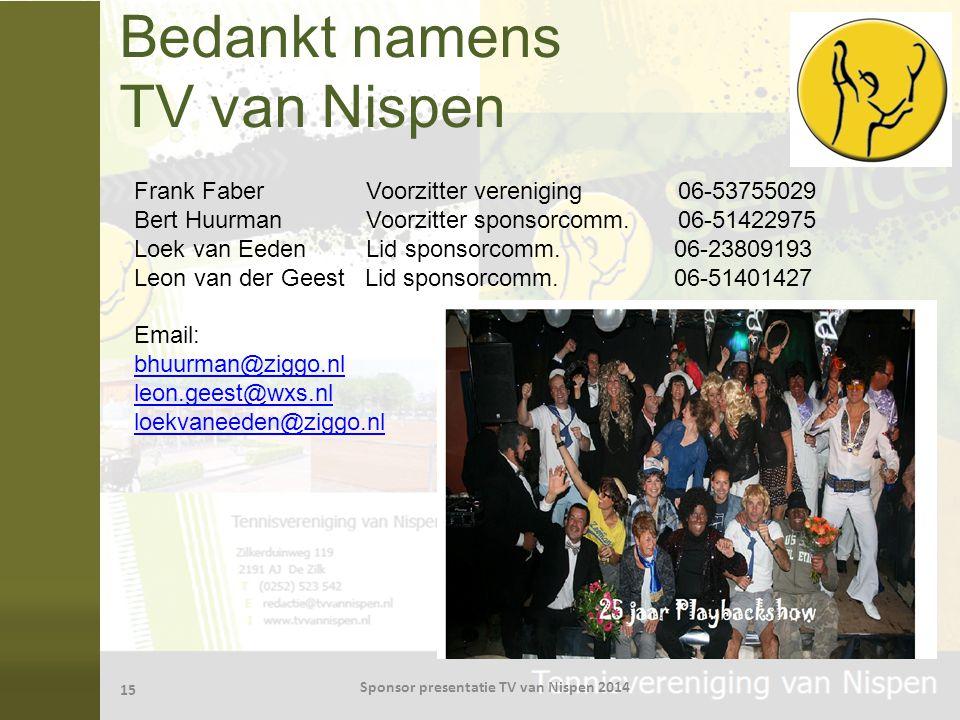 Bedankt namens TV van Nispen 15 Sponsor presentatie TV van Nispen 2014 Frank Faber Voorzitter vereniging 06-53755029 Bert Huurman Voorzitter sponsorco
