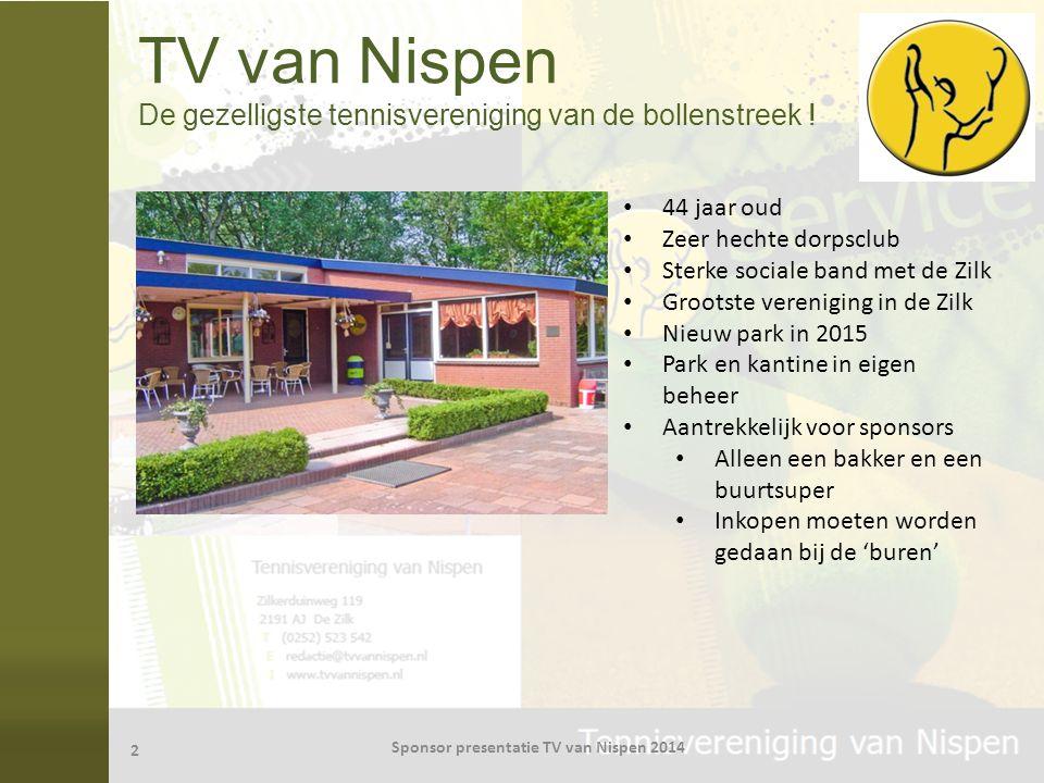TV van Nispen De gezelligste tennisvereniging van de bollenstreek ! 44 jaar oud Zeer hechte dorpsclub Sterke sociale band met de Zilk Grootste verenig
