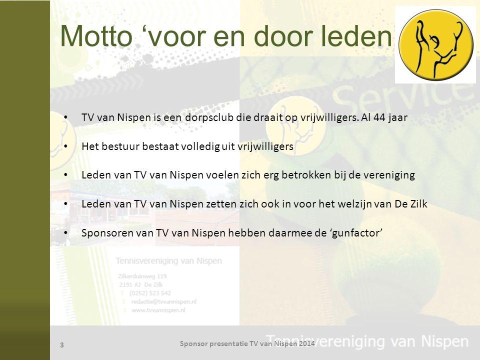 Motto 'voor en door leden' TV van Nispen is een dorpsclub die draait op vrijwilligers. Al 44 jaar Het bestuur bestaat volledig uit vrijwilligers Leden