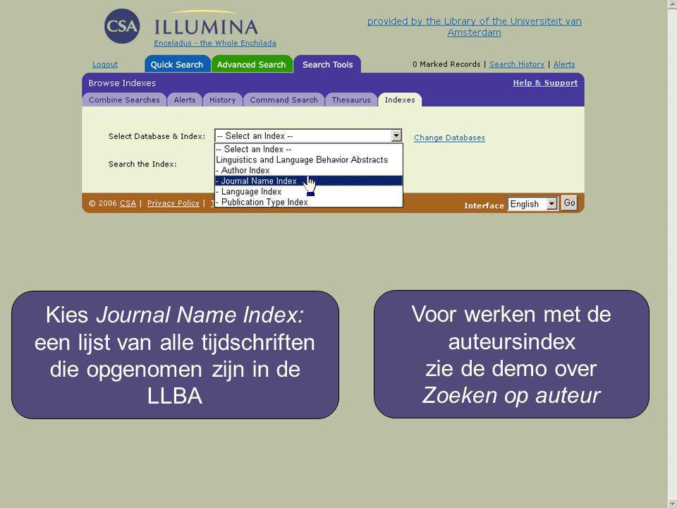 Kies Journal Name Index: een lijst van alle tijdschriften die opgenomen zijn in de LLBA Voor werken met de auteursindex zie de demo over Zoeken op auteur