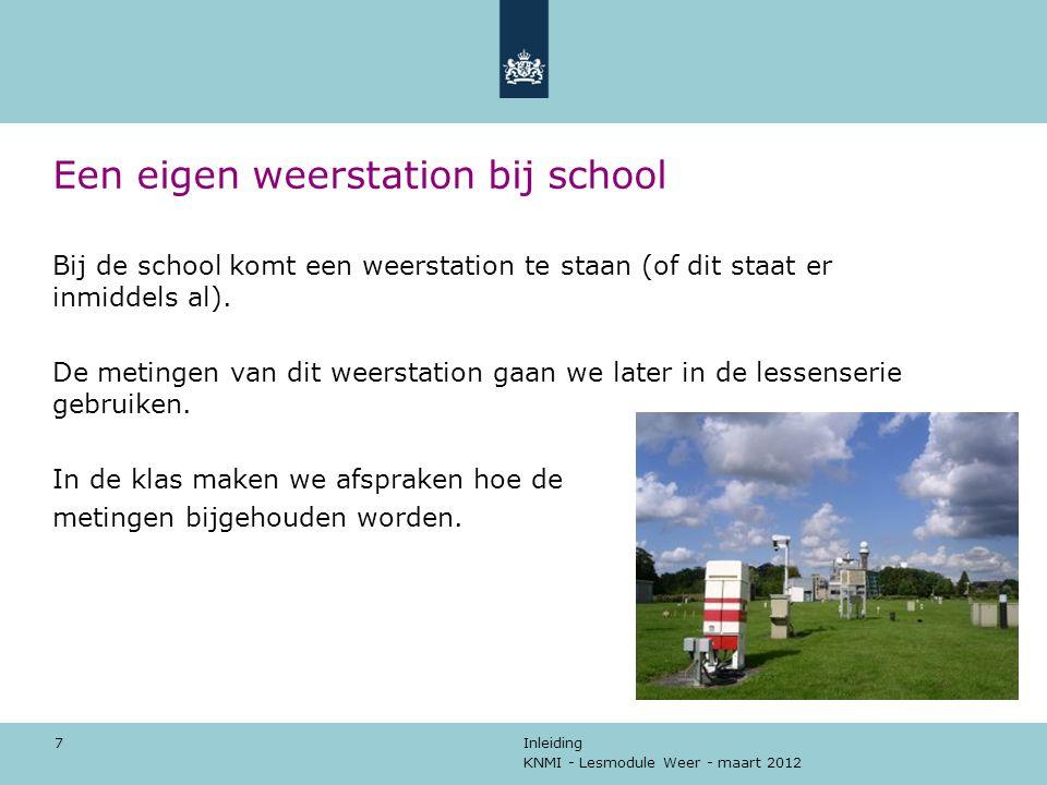 KNMI - Lesmodule Weer - maart 2012 Inleiding 7 Een eigen weerstation bij school Bij de school komt een weerstation te staan (of dit staat er inmiddels