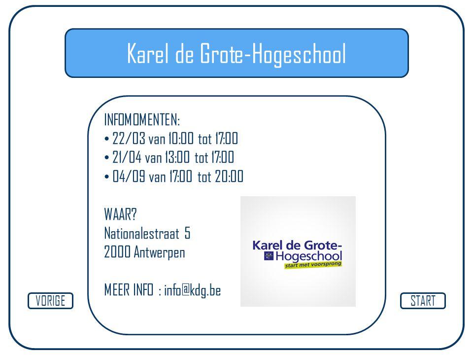 Karel de Grote-Hogeschool INFOMOMENTEN: 22/03 van 10:00 tot 17:00 21/04 van 13:00 tot 17:00 04/09 van 17:00 tot 20:00 WAAR? Nationalestraat 5 2000 Ant