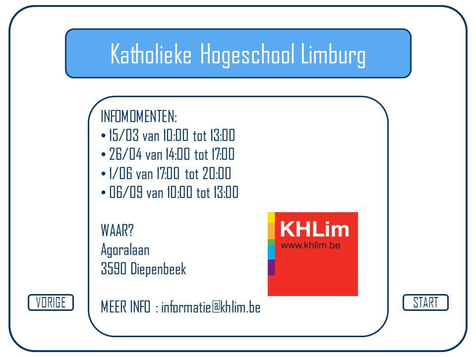 Katholieke Hogeschool Limburg INFOMOMENTEN: 15/03 van 10:00 tot 13:00 26/04 van 14:00 tot 17:00 1/06 van 17:00 tot 20:00 06/09 van 10:00 tot 13:00 WAA