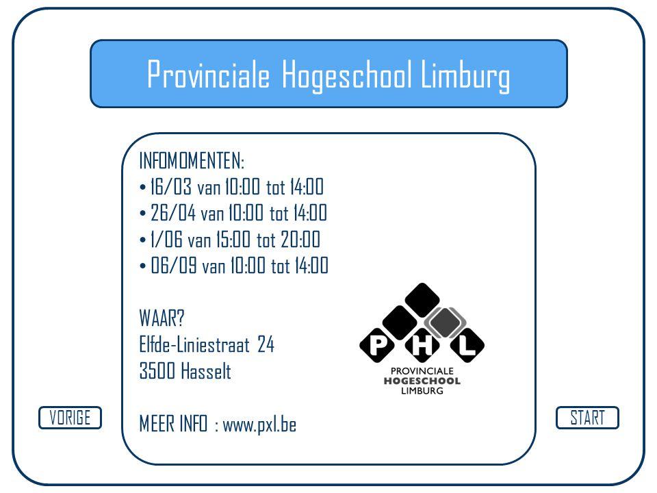 Provinciale Hogeschool Limburg INFOMOMENTEN: 16/03 van 10:00 tot 14:00 26/04 van 10:00 tot 14:00 1/06 van 15:00 tot 20:00 06/09 van 10:00 tot 14:00 WA