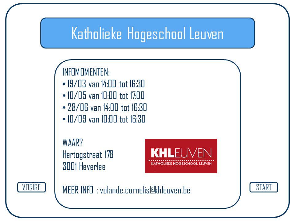 Katholieke Hogeschool Leuven INFOMOMENTEN: 19/03 van 14:00 tot 16:30 10/05 van 10:00 tot 17:00 28/06 van 14:00 tot 16:30 10/09 van 10:00 tot 16:30 WAA