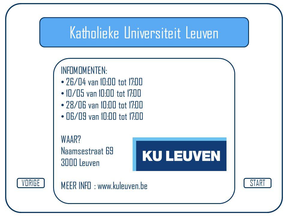 Katholieke Universiteit Leuven INFOMOMENTEN: 26/04 van 10:00 tot 17:00 10/05 van 10:00 tot 17:00 28/06 van 10:00 tot 17:00 06/09 van 10:00 tot 17:00 W