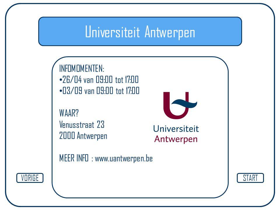 Universiteit Antwerpen INFOMOMENTEN: 26/04 van 09:00 tot 17:00 03/09 van 09:00 tot 17:00 WAAR? Venusstraat 23 2000 Antwerpen MEER INFO : www.uantwerpe