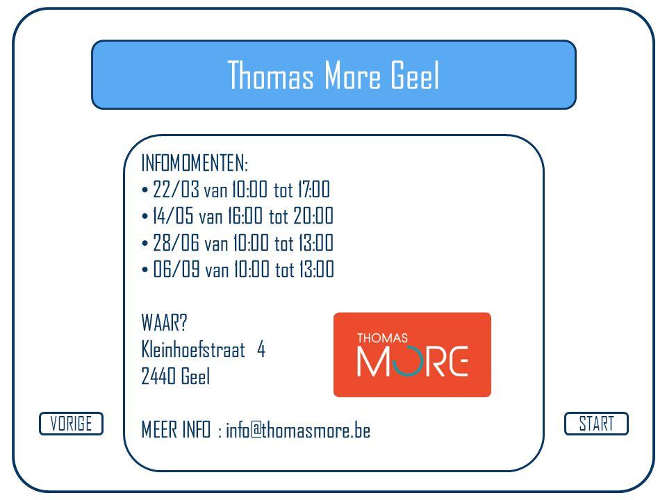 Thomas More Geel INFOMOMENTEN: 22/03 van 10:00 tot 17:00 14/05 van 16:00 tot 20:00 28/06 van 10:00 tot 13:00 06/09 van 10:00 tot 13:00 WAAR.