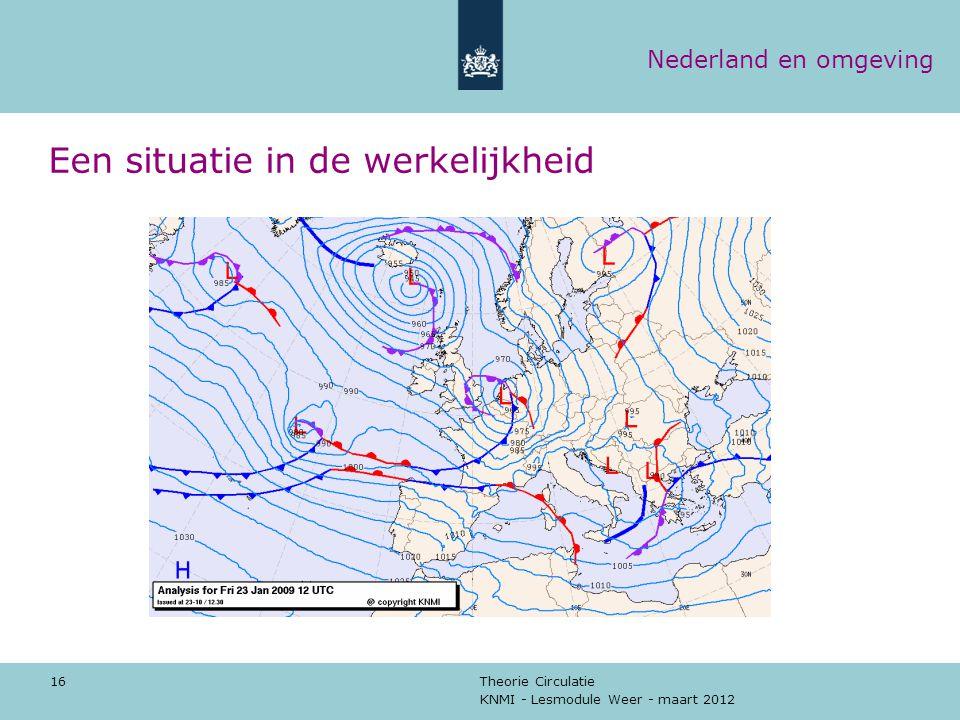 KNMI - Lesmodule Weer - maart 2012 Theorie Circulatie 16 Een situatie in de werkelijkheid Nederland en omgeving