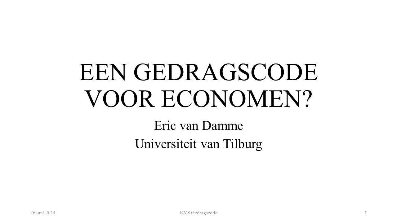 EEN GEDRAGSCODE VOOR ECONOMEN? Eric van Damme Universiteit van Tilburg 26 juni 2014KVS Gedragscode1