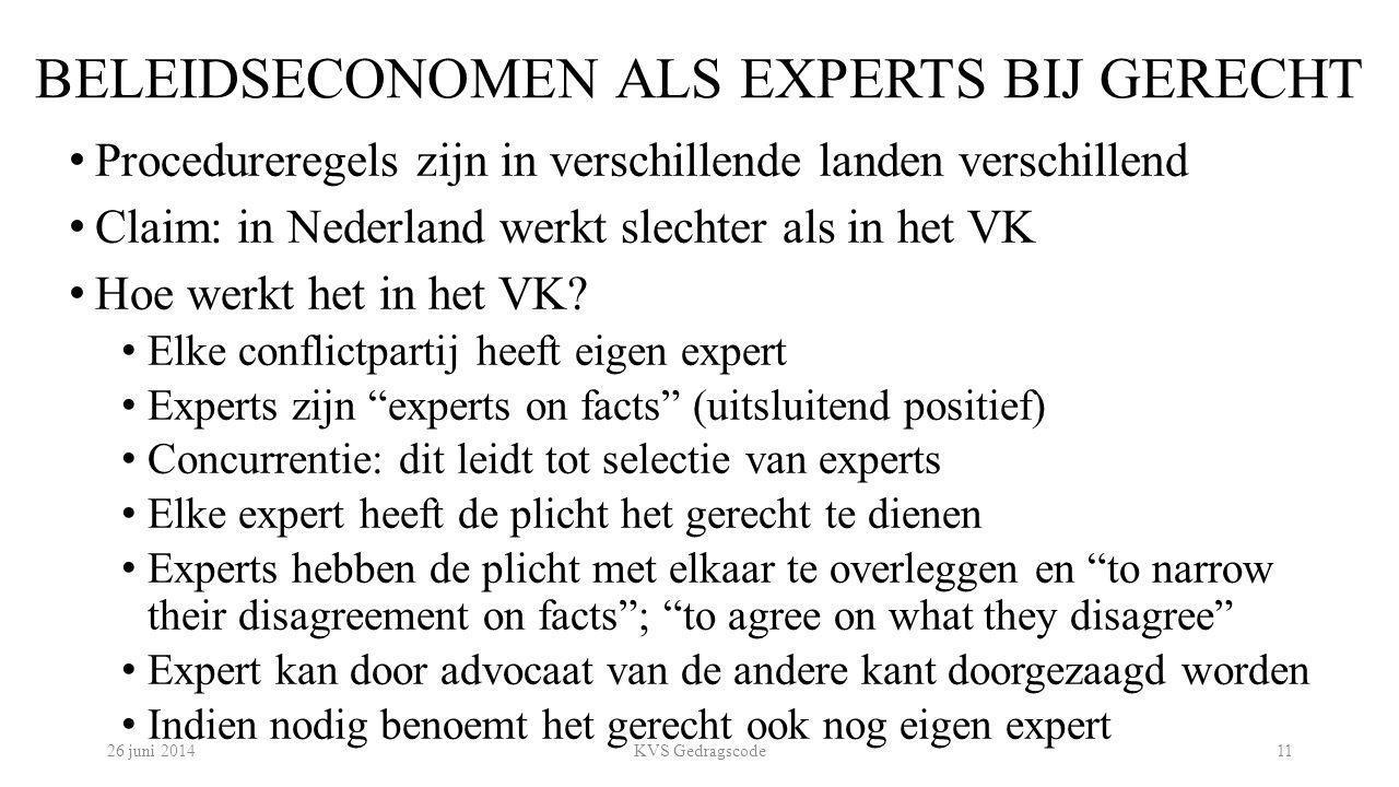 BELEIDSECONOMEN ALS EXPERTS BIJ GERECHT Procedureregels zijn in verschillende landen verschillend Claim: in Nederland werkt slechter als in het VK Hoe