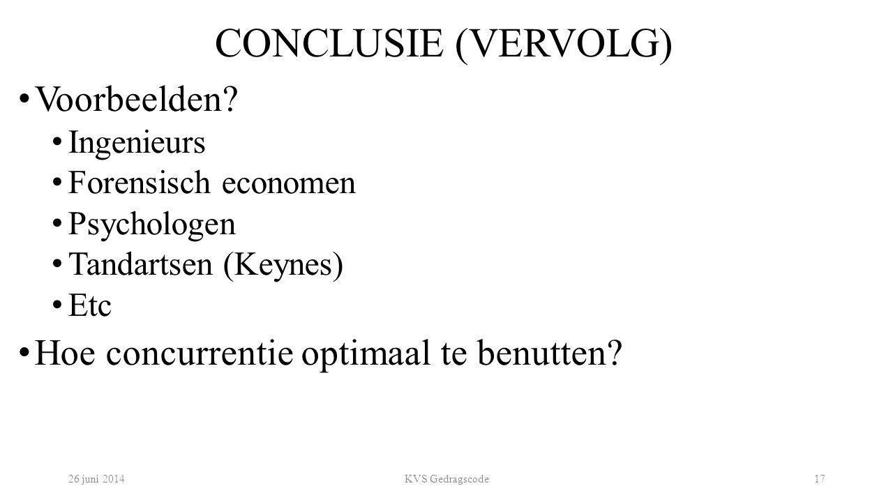 CONCLUSIE (VERVOLG) Voorbeelden? Ingenieurs Forensisch economen Psychologen Tandartsen (Keynes) Etc Hoe concurrentie optimaal te benutten? 26 juni 201