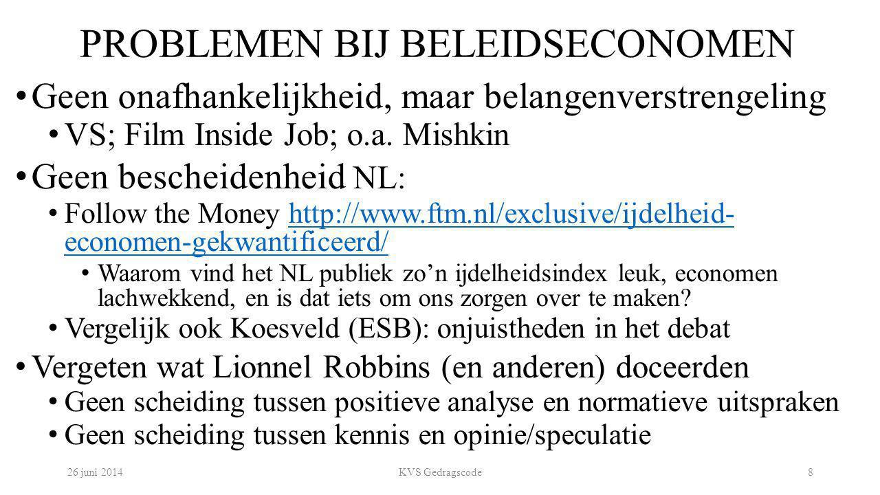 PROBLEMEN BIJ BELEIDSECONOMEN Geen onafhankelijkheid, maar belangenverstrengeling VS; Film Inside Job; o.a. Mishkin Geen bescheidenheid NL: Follow the