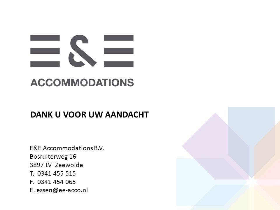 DANK U VOOR UW AANDACHT E&E Accommodations B.V. Bosruiterweg 16 3897 LV Zeewolde T. 0341 455 515 F. 0341 454 065 E. essen@ee-acco.nl