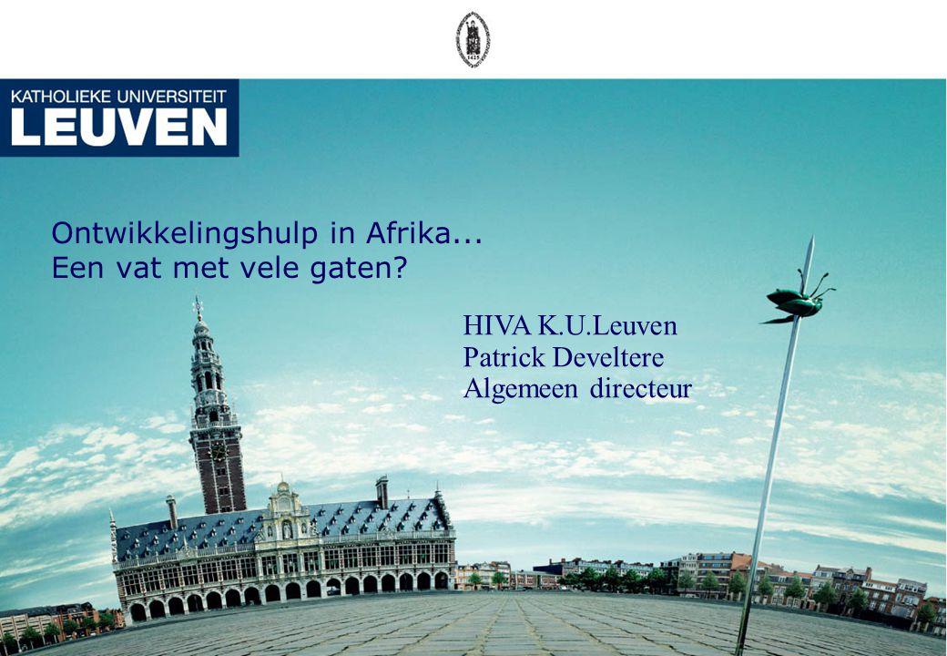 Ontwikkelingshulp in Afrika... Een vat met vele gaten? HIVA K.U.Leuven Patrick Develtere Algemeen directeur