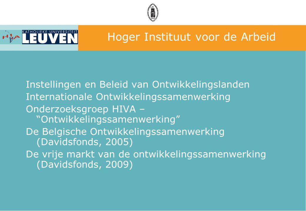 Hoger Instituut voor de Arbeid Instellingen en Beleid van Ontwikkelingslanden Internationale Ontwikkelingssamenwerking Onderzoeksgroep HIVA – Ontwikkelingssamenwerking De Belgische Ontwikkelingssamenwerking (Davidsfonds, 2005) De vrije markt van de ontwikkelingssamenwerking (Davidsfonds, 2009)