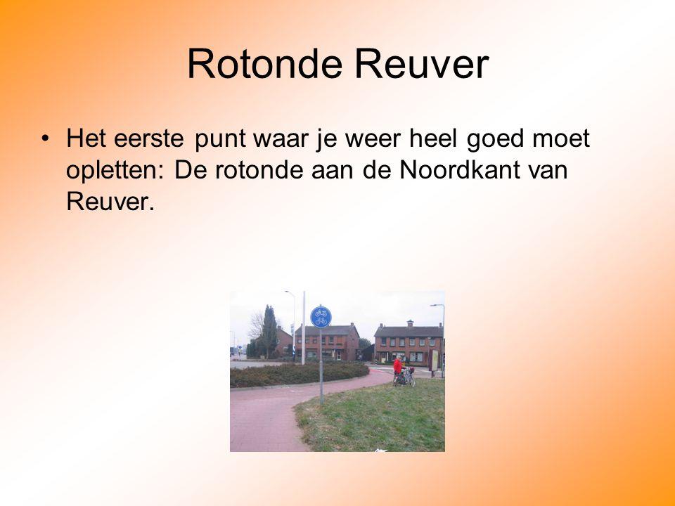 Rotonde Reuver Het eerste punt waar je weer heel goed moet opletten: De rotonde aan de Noordkant van Reuver.