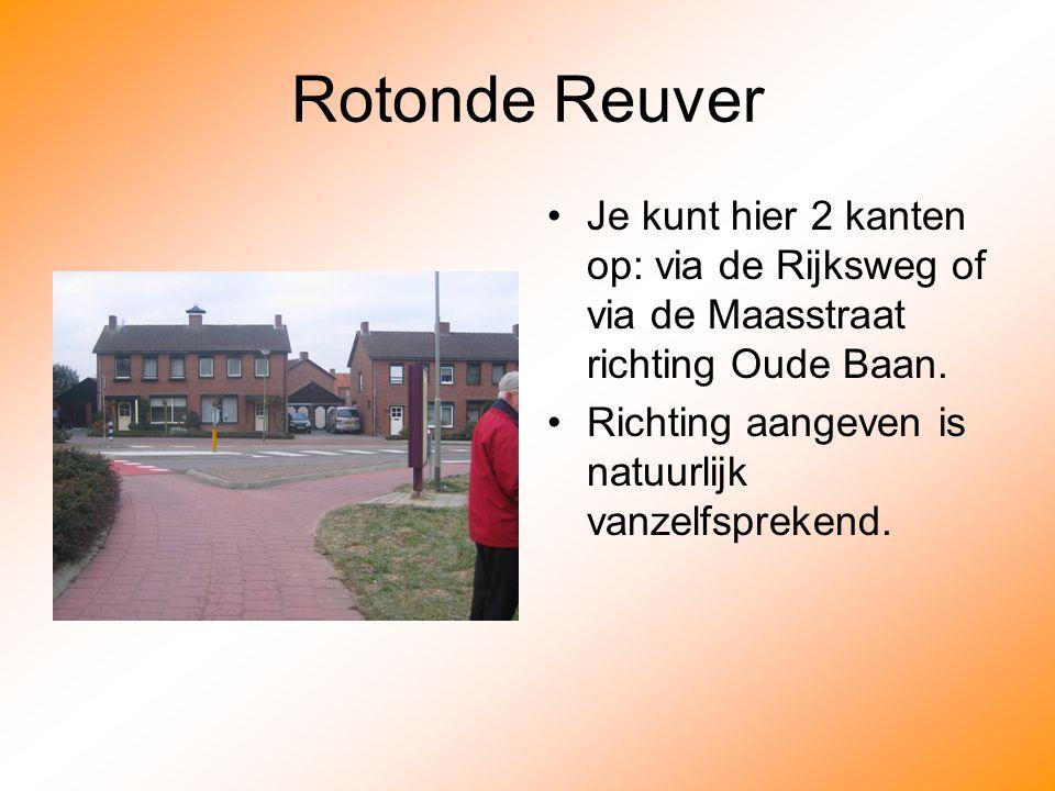 Rotonde Reuver Je kunt hier 2 kanten op: via de Rijksweg of via de Maasstraat richting Oude Baan.