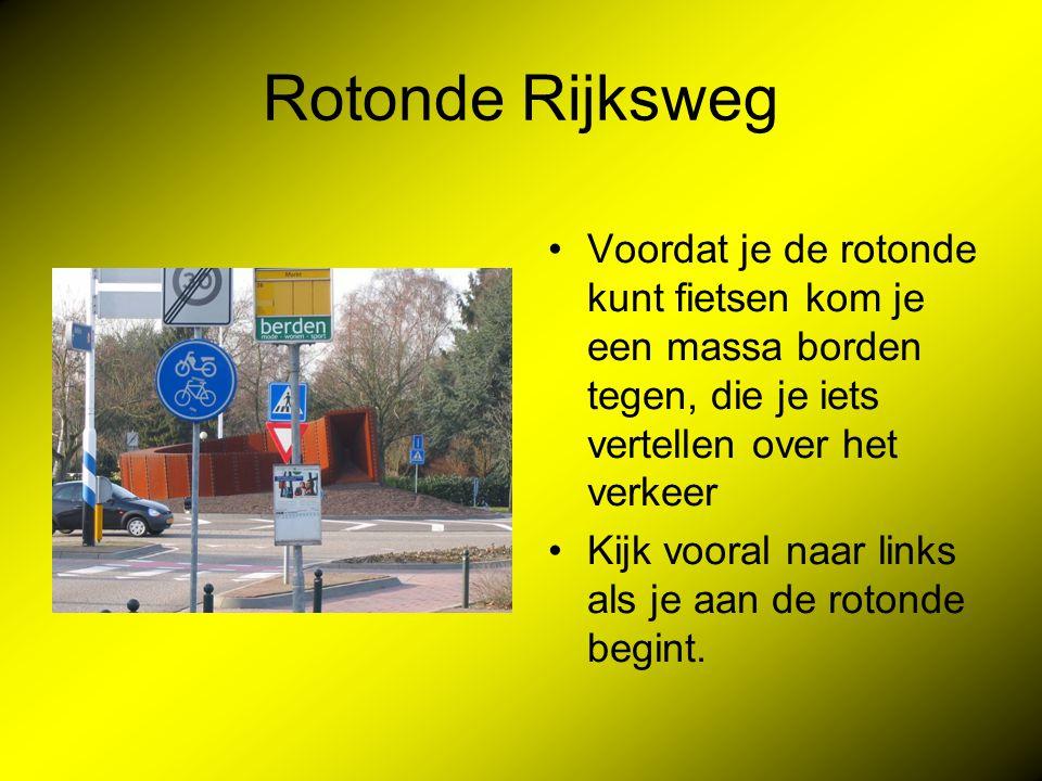 Rotonde Rijksweg Voordat je de rotonde kunt fietsen kom je een massa borden tegen, die je iets vertellen over het verkeer Kijk vooral naar links als je aan de rotonde begint.