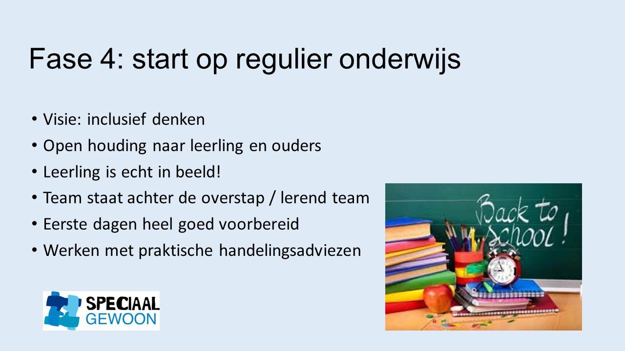 Fase 4: start op regulier onderwijs Visie: inclusief denken Open houding naar leerling en ouders Leerling is echt in beeld! Team staat achter de overs