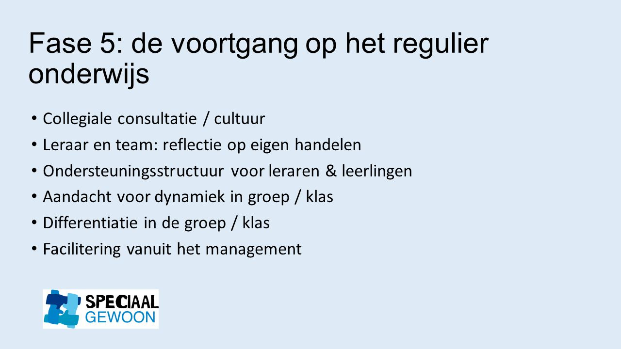 Fase 5: de voortgang op het regulier onderwijs Collegiale consultatie / cultuur Leraar en team: reflectie op eigen handelen Ondersteuningsstructuur vo
