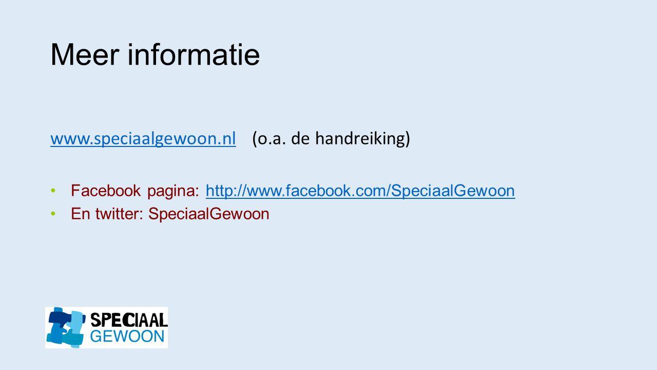 Meer informatie www.speciaalgewoon.nlwww.speciaalgewoon.nl (o.a. de handreiking) Facebook pagina: http://www.facebook.com/SpeciaalGewoonhttp://www.fac