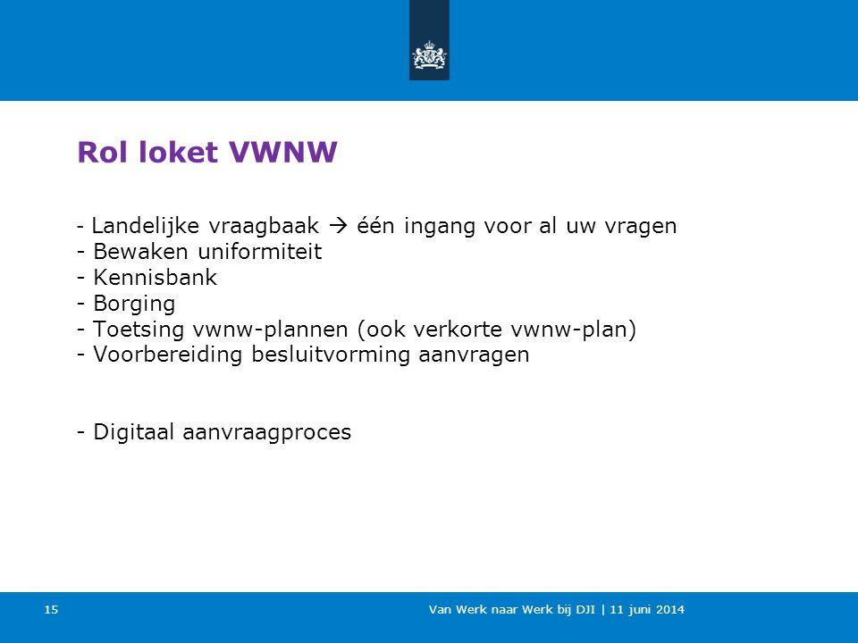 Van Werk naar Werk bij DJI | 11 juni 2014 - Landelijke vraagbaak  één ingang voor al uw vragen - Bewaken uniformiteit - Kennisbank - Borging - Toetsi