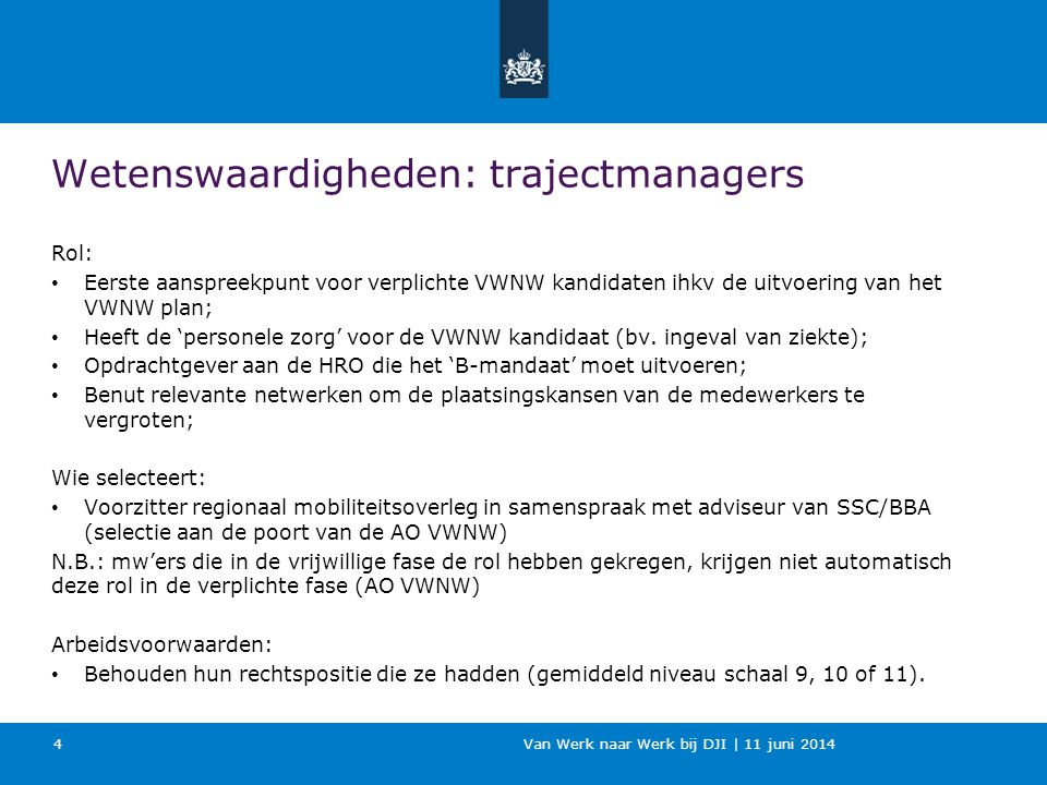 Van Werk naar Werk bij DJI | 11 juni 2014 Wetenswaardigheden: trajectmanagers Rol: Eerste aanspreekpunt voor verplichte VWNW kandidaten ihkv de uitvoe