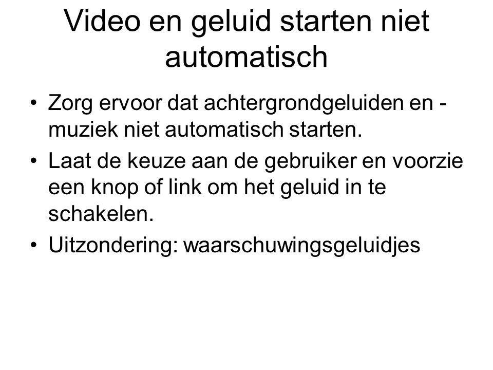 Video en geluid starten niet automatisch Zorg ervoor dat achtergrondgeluiden en - muziek niet automatisch starten. Laat de keuze aan de gebruiker en v