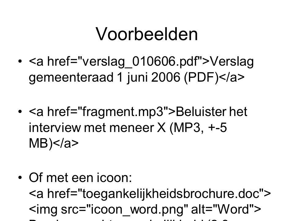 Voorbeelden Verslag gemeenteraad 1 juni 2006 (PDF) Beluister het interview met meneer X (MP3, +-5 MB) Of met een icoon: Brochure webtoegankelijkheid (2,3 MB)