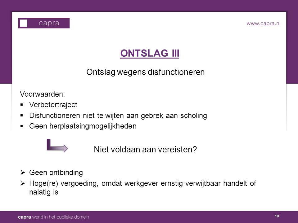10 Ontslag wegens disfunctioneren Voorwaarden:  Verbetertraject  Disfunctioneren niet te wijten aan gebrek aan scholing  Geen herplaatsingmogelijkheden Niet voldaan aan vereisten.
