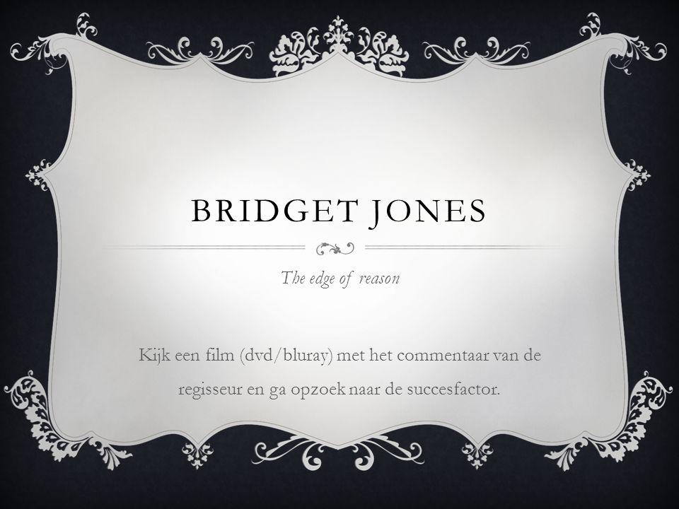 BRIDGET JONES The edge of reason Kijk een film (dvd/bluray) met het commentaar van de regisseur en ga opzoek naar de succesfactor.