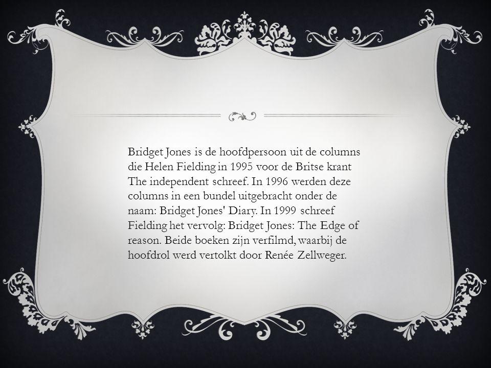 Bridget Jones is de hoofdpersoon uit de columns die Helen Fielding in 1995 voor de Britse krant The independent schreef.