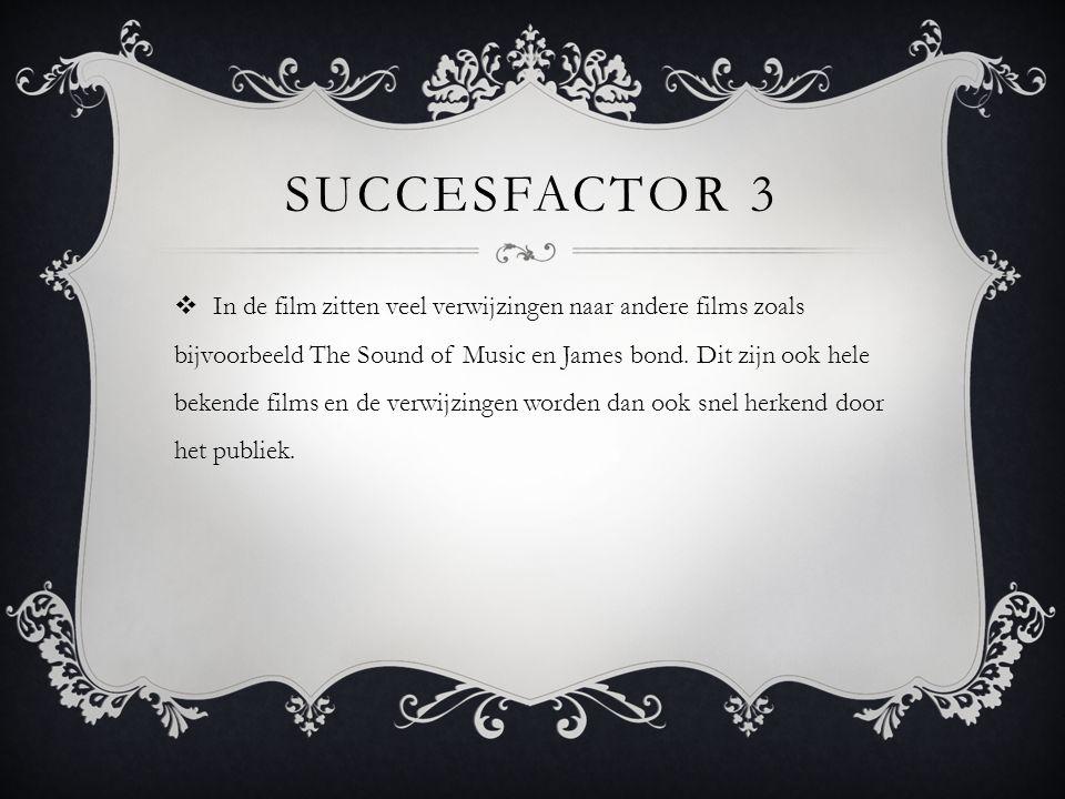 SUCCESFACTOR 3  In de film zitten veel verwijzingen naar andere films zoals bijvoorbeeld The Sound of Music en James bond.