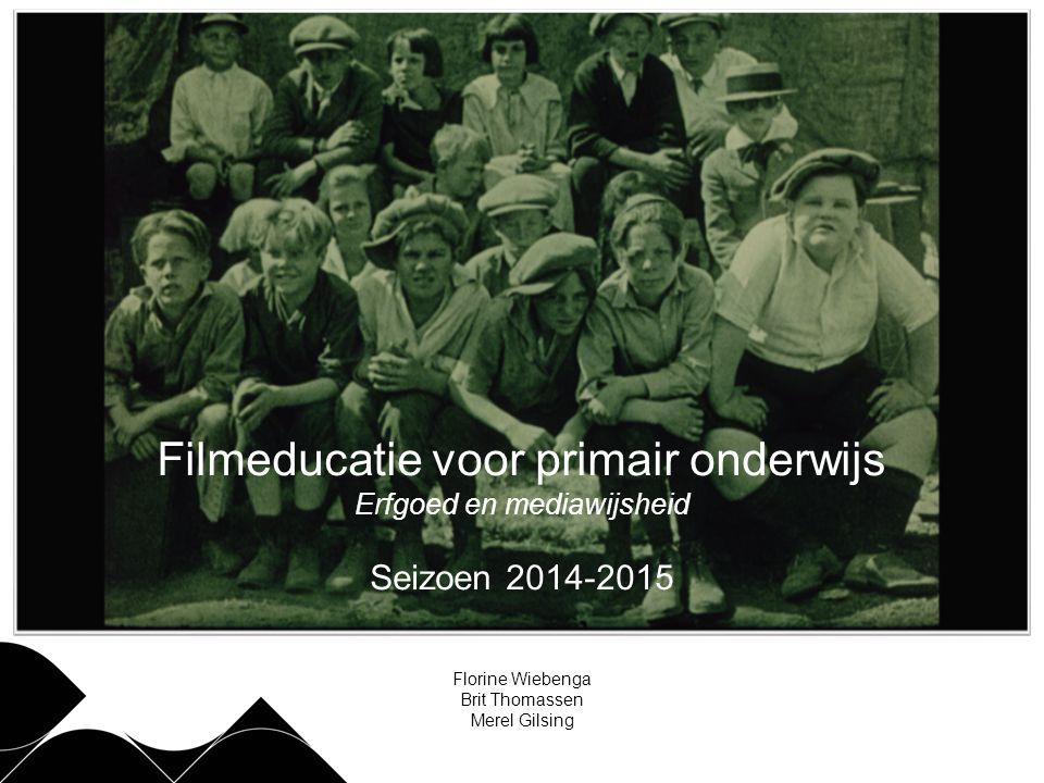 Filmeducatie voor primair onderwijs Erfgoed en mediawijsheid Seizoen 2014-2015 Florine Wiebenga Brit Thomassen Merel Gilsing