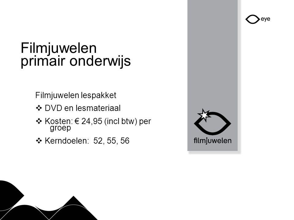 Filmjuwelen primair onderwijs Filmjuwelen lespakket  DVD en lesmateriaal  Kosten: € 24,95 (incl btw) per groep  Kerndoelen: 52, 55, 56