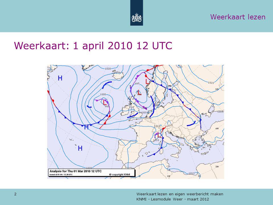 KNMI - Lesmodule Weer - maart 2012 Weerkaart lezen en eigen weerbericht maken 2 Weerkaart: 1 april 2010 12 UTC Weerkaart lezen