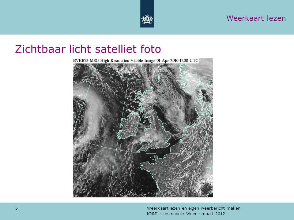 KNMI - Lesmodule Weer - maart 2012 Weerkaart lezen en eigen weerbericht maken 5 Zichtbaar licht satelliet foto Weerkaart lezen