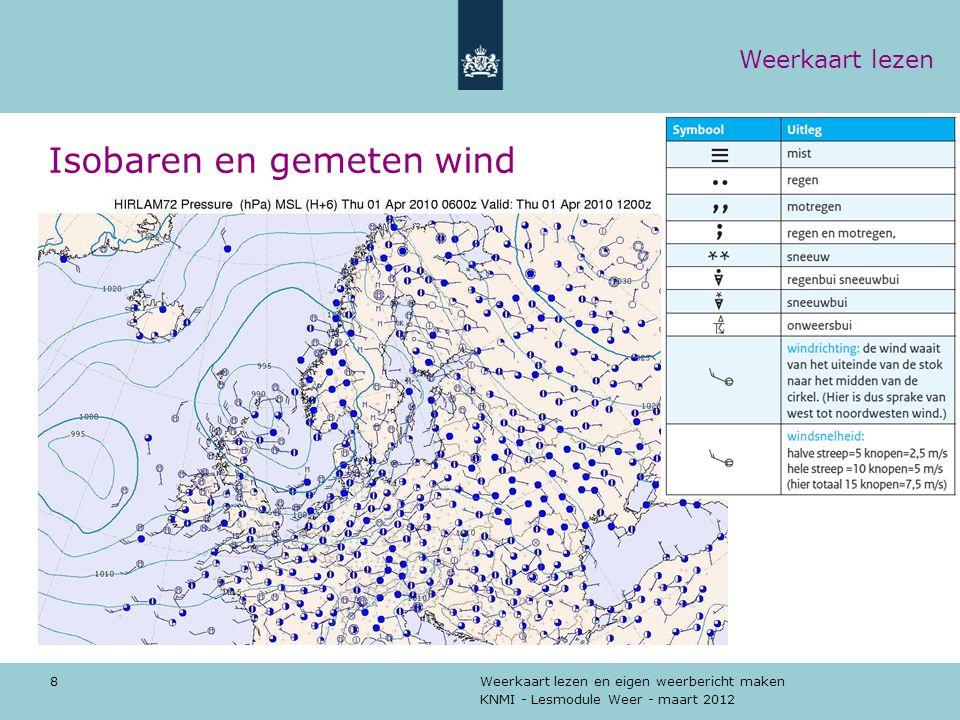 KNMI - Lesmodule Weer - maart 2012 Weerkaart lezen en eigen weerbericht maken 8 Isobaren en gemeten wind Weerkaart lezen